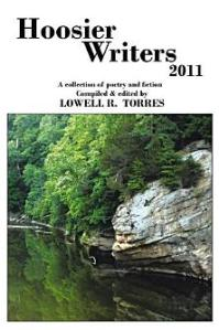 Hoosier Writers 2011, featuring the works of talented authors and poets born and/or raised in the state of Indiana